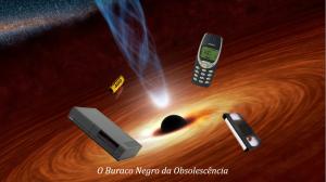 Buraco Negro da Obsolescencia