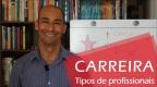 CARREIRA: TIPOS DE PROFISSIONAIS